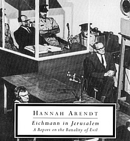thesis of eichmann in jerusalem If hannah arendt (1906-75) leaves no other intellectual legacy, her notion of the banality of evil seems certain to ensure her a place in the history of western.
